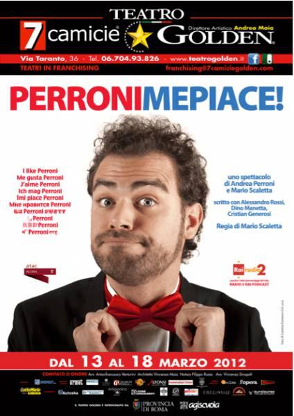 andrea perroni il comico torna in teatro con perronimepiace a roma dal 13 al 18 marzo. Black Bedroom Furniture Sets. Home Design Ideas